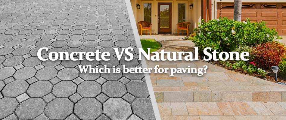 Concrete Pavers vs Natural Stone Pavers: Is it Worth The Money?
